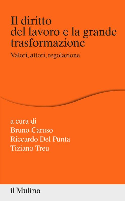 Il diritto del lavoro e la grande trasformazione. Valori, attori, regolazione