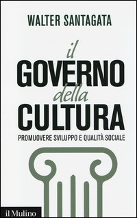 Il governo della cultura. Promuovere sviluppo e qualità sociale