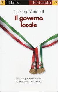 Il governo locale. Il luogo più vicino dove far sentire la nostra voce