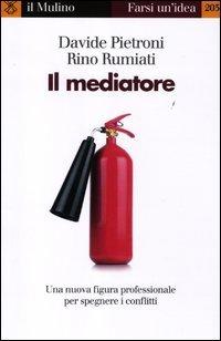 Il mediatore. Una nuova figura professionale per spegnare i conflitti