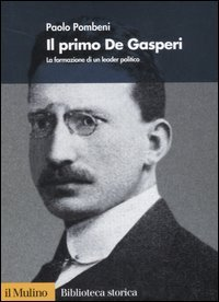 Il primo De Gasperi. La formazione di un leader politico