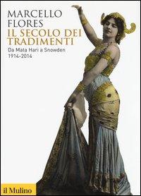 Il secolo dei tradimenti. Da Mata Hari a Snowden 1914-2014