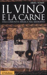 Il vino e la carne. Una comunità ebraica nel Medioevo