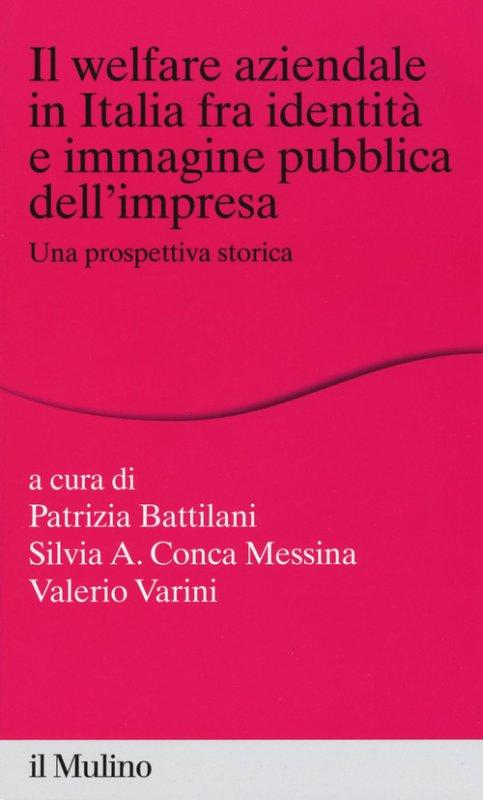 Il welfare aziendale in Italia fra identità e immagine pubblica dell'impresa. Una prospettiva storica