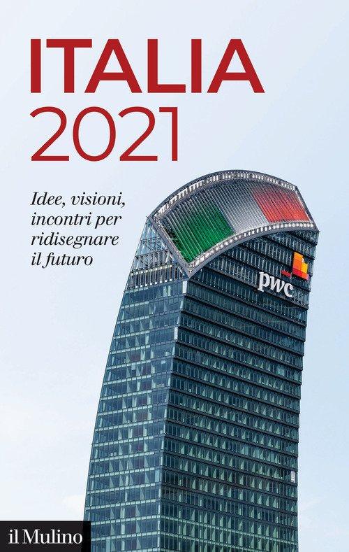 Italia 2021. Idee, visioni, incontri per ridisegnare il futuro
