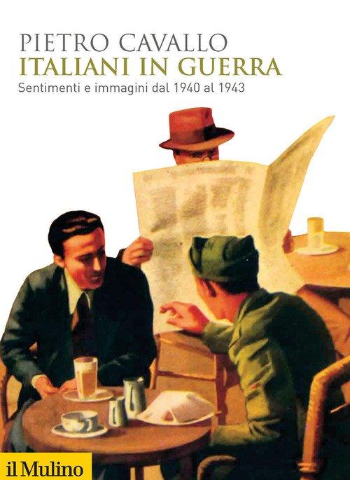 Italiani in guerra. Sentimenti e immagini dal 1940 al 1943