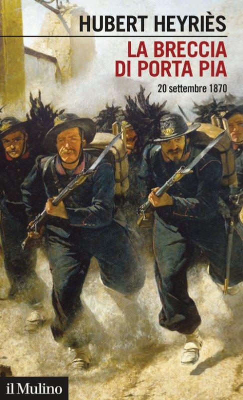 La breccia di Porta Pia. 20 settembre 1870