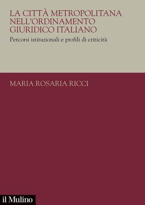 La città metropolitana nell'ordinamento giuridico italiano. Percorsi istituzionali e profili di criticità