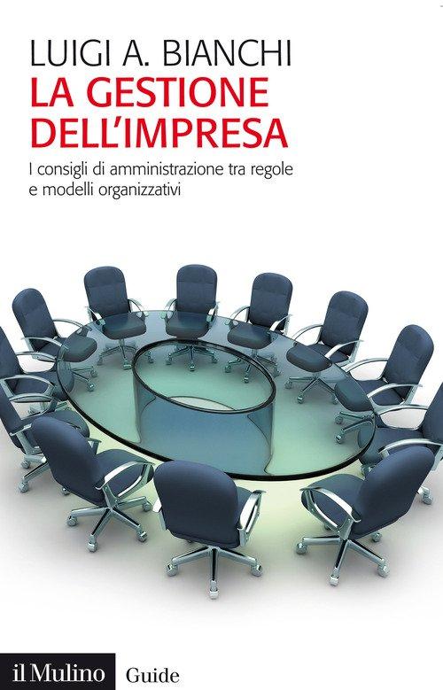 La gestione dell'impresa. I consigli d'amministrazione tra regole e modelli organizzativi