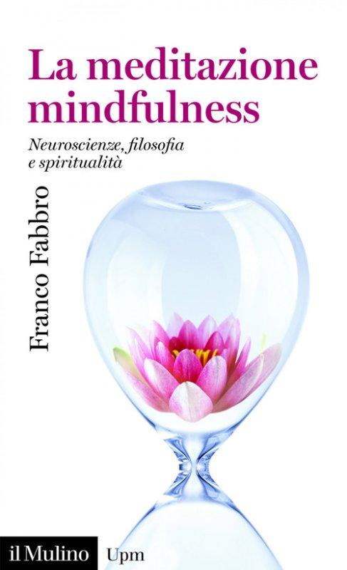 La meditazione mindfulness. Neuroscienze, filosofia e spiritualità