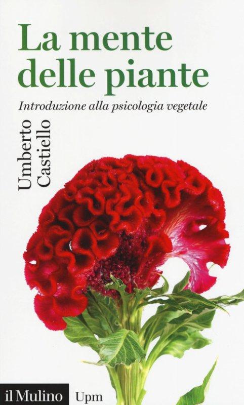 La mente delle piante. Introduzione alla psicologia vegetale