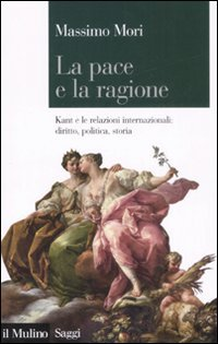 La pace e la ragione. Kant e le relazioni internazionali: diritto, politica, storia