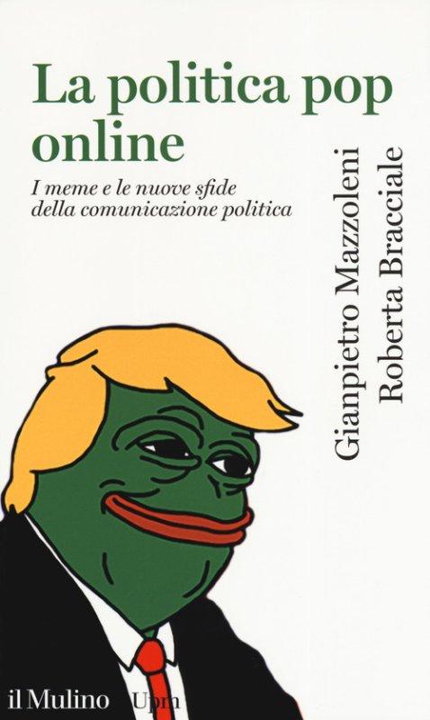 La politica pop online. I meme e le nuove sfide della comunicazione politica
