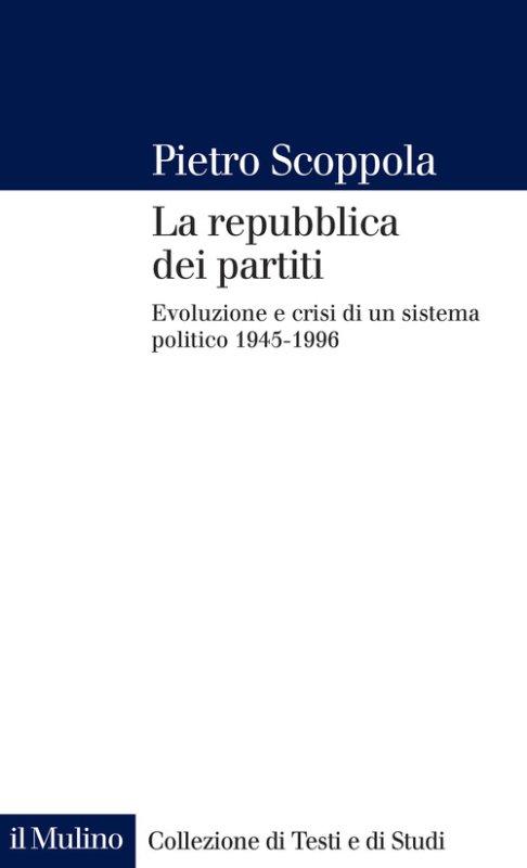 La repubblica dei partiti. Evoluzione e crisi di un sistema politico (1945-1996)