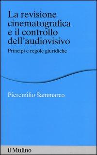 La revisione cinematografica e il controllo dell'audiovisivo. Principi e regole giuridiche