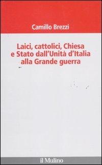 Laici, cattolici, Chiesa e Stato dall'Unità d'Italia alla grande guerra