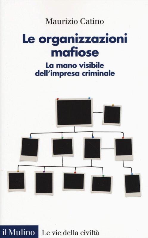Le organizzazioni mafiose. La mano visibile dell'impresa criminale
