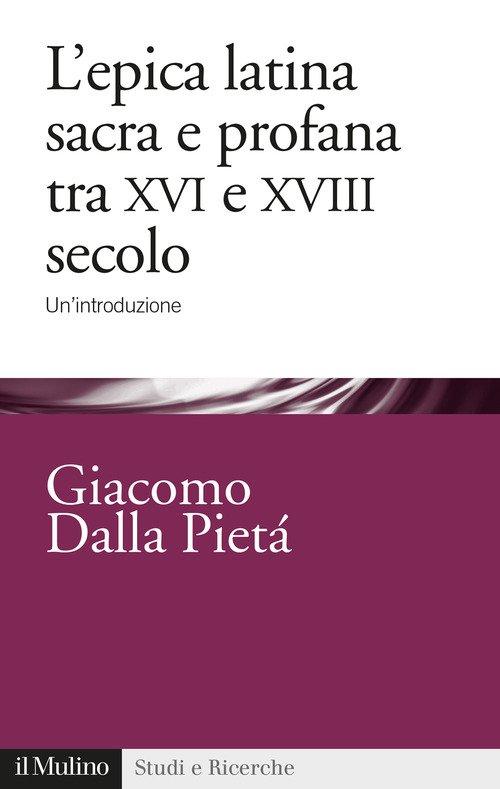 L'epica latina e profana tra XVI e XVIII secolo. Un'introduzione