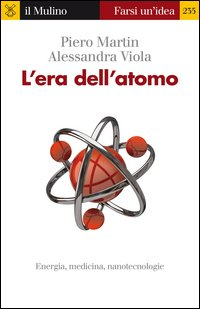 L'era dell'atomo. Energia, medicina, nanotecnologie