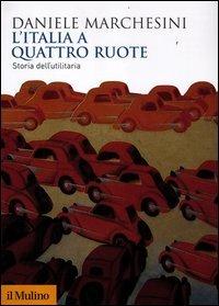 L'Italia a quattro ruote. Storia dell'utilitaria