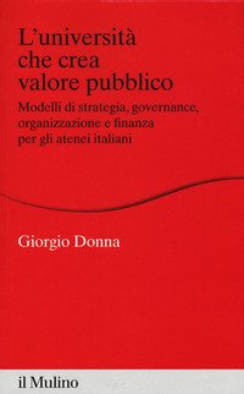 L'università che crea valore. Modelli di strategia, governance, organizzazione e finanza per gli atenei italiani