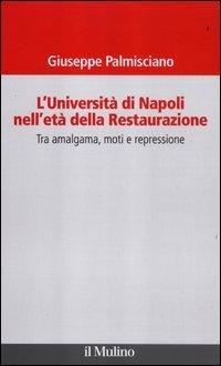 L'università di Napoli nell'età della Restaurazione. Tra amalgama, moti e repressione