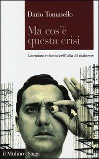 Ma cos'è questa crisi. Letteratura e cinema nell'Italia del malessere