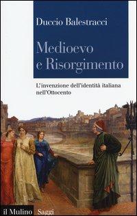 Medioevo e Risorgimento. L'invenzione dell'identità italiana nell'Ottocento