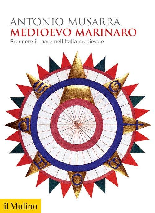 Medioevo marinaro. Prendere il mare nell'Italia medievale