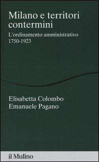 Milano e territori contermini. L'ordinamento amministrativo 1750-1923