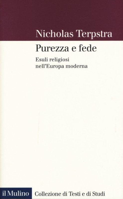 Purezza e fede. Esuli religiosi nell'Europa moderna