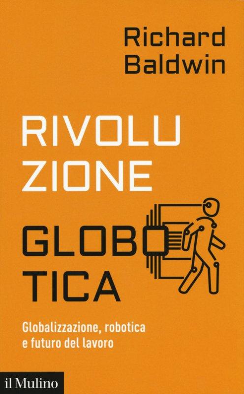 Rivoluzione globotica. Globalizzazione, robotica e futuro del lavoro
