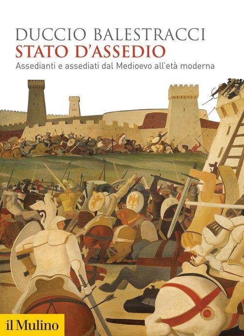 Stato d'assedio. Assedianti e assediati dal Medioevo all'età moderna