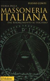 Storia della massoneria italiana. Dal Risorgimento al fascismo