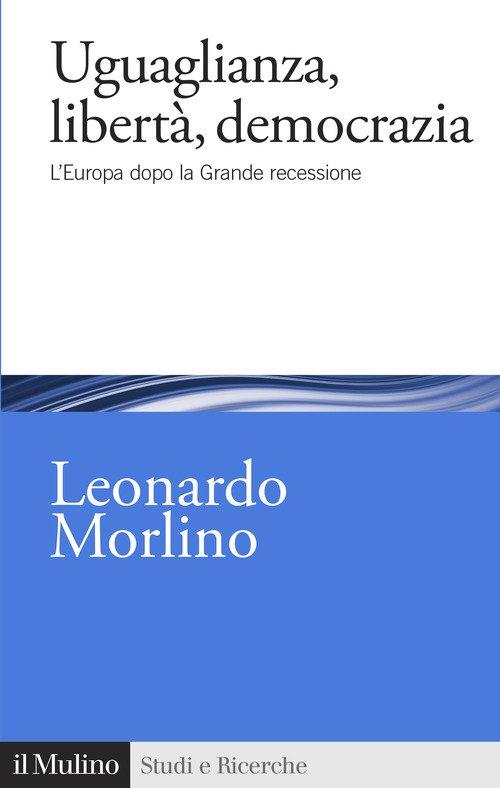 Uguaglianza, libertà, democrazia. L'Europa dopo la Grande recessione