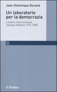 Un laboratorio per la democrazia. L'Istituto internazionale Jacques Maritain 1974-2008
