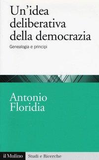 Un'idea deliberativa della democrazia. Genealogia e principi