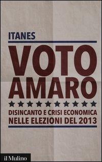 Voto amaro. Disincanto e crisi economica nelle elezioni del 2013