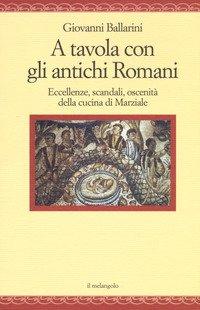 A tavola con gli antichi romani. Eccellenze, scandali, oscenità della cucina di Marziale