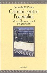 Crimini contro l'ospitalità. Vita e violenza nei centri per gli stranieri