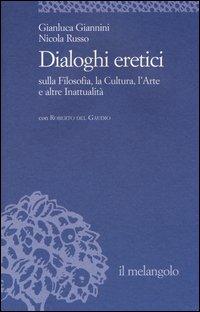 Dialoghi eretici sulla filosofia, la cultura, l'arte e altre inattualità
