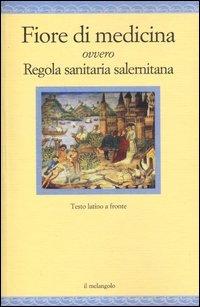 Fiore di medicina ovvero Regola sanitaria salernitana. Testo latino a fronte
