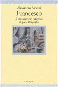 Francesco. Il cristianesimo semplice di papa Bergoglio