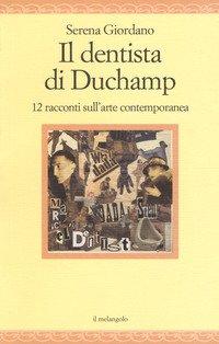 Il dentista di Duchamp. 12 racconti sull'arte contemporanea