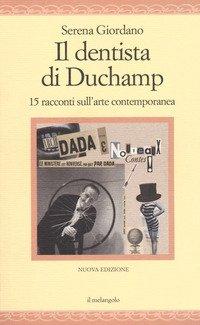 Il dentista di Duchamp. 15 racconti sull'arte contemporanea