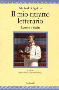Il mio ritratto letterario. Lettere a Stalin