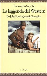 La leggenda del western. Da John Ford a Quentin Tarantino
