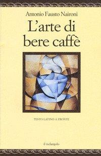 L'arte di bere caffè. Testo latino a fronte