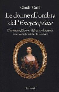 Le donne all'ombra dell'Encyclopédie. D'Alembert, Diderot, Helvétius e Rousseau: come complicarsi la vita familiare