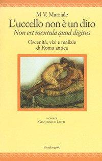L'uccello non è un dito. Non est mendula quod digitus. Oscenità, vizi e malizie di Roma antica. Testo latino a fronte